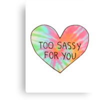 too sassy for you Canvas Print