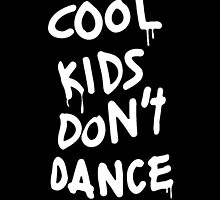 Cool Kids Don't Dance by camlew33