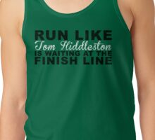 Run Like Tom Hiddleston is Waiting at the Finish Line Tank Top