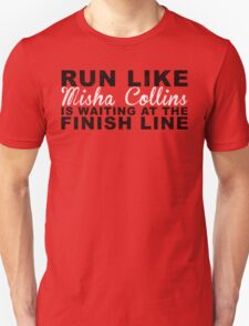 Run Like Misha Collins is Waiting at the Finish Line Unisex T-Shirt