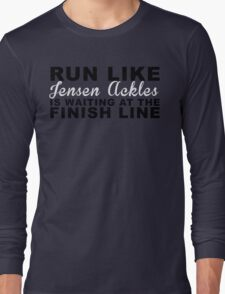 Run Like Jensen Ackles is Waiting at the Finish Line Long Sleeve T-Shirt