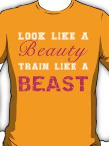 Look Like a Beauty, Train Like a Beast T-Shirt