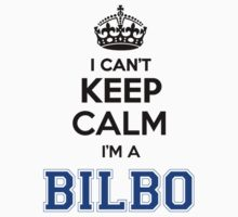 I cant keep calm Im a BILBO by icant