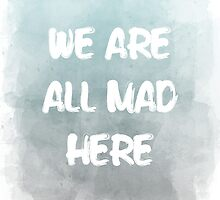 we are all mad here by AnnaGo