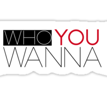 Be who you wanna Be Sticker