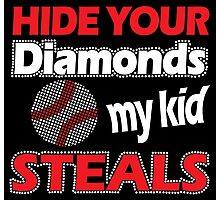 Hide your diamonds my kid steals Photographic Print