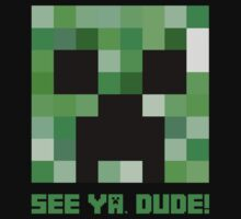 Minecraft: Creeper Face - See ya, dude! by maniacreations