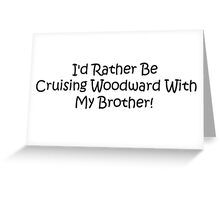Id Rather Be Cruising Woodward With My Brother Greeting Card