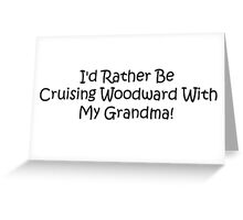 Id Rather Be Cruising Woodward With My Grandma Greeting Card