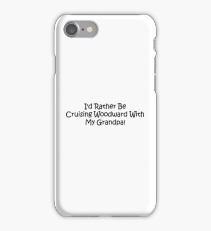 Id Rather Be Cruising Woodward With My Grandpa iPhone Case/Skin