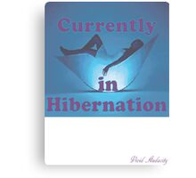 CURRENTLY IN HIBERNATION Canvas Print