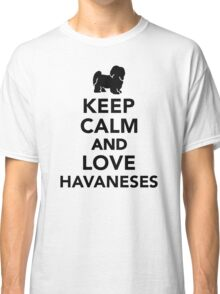 Keep calm and love Havaneses Classic T-Shirt