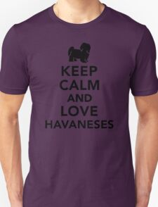Keep calm and love Havaneses Unisex T-Shirt