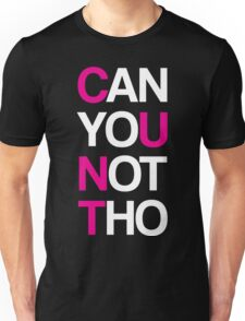 Can yoU Not Tho Unisex T-Shirt