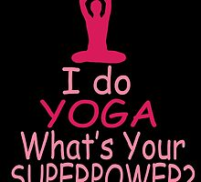 i do yoga what's your superpower? by teeshoppy