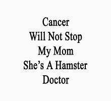 Cancer Will Not Stop My Mom She's A Hamster Doctor  Unisex T-Shirt
