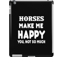 Horses Make Me Happy You, Not So Much iPad Case/Skin