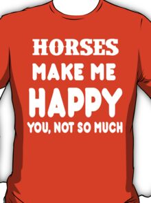 Horses Make Me Happy You, Not So Much T-Shirt