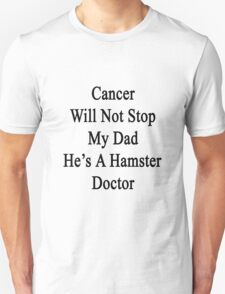 Cancer Will Not Stop My Dad He's A Hamster Doctor  T-Shirt