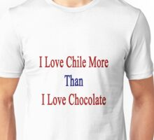 I Love Chile More Than I Love Chocolate  Unisex T-Shirt