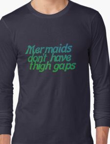 Mermaids Don't Have Thigh Gaps Long Sleeve T-Shirt