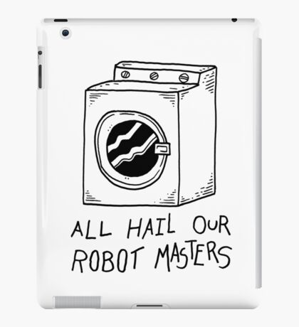 All hail our robot masters - washing mashine iPad Case/Skin