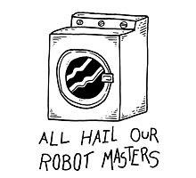 All hail our robot masters - washing mashine Photographic Print
