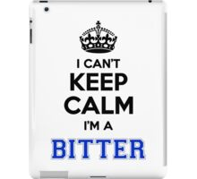 I cant keep calm Im a BITTER iPad Case/Skin
