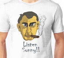 Listen Sonny!! Unisex T-Shirt