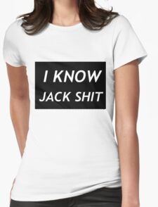 I Know Jack Shit Womens Fitted T-Shirt