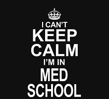I Can't Keep Calm I'm In Med School Unisex T-Shirt