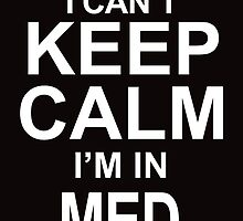 I Can't Keep Calm I'm In Med School by crazyarts