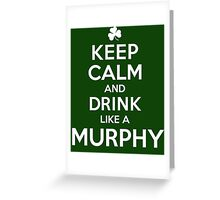 Hilarious 'Keep Calm and Drink Like a Murphy' St. Patrick's Day Hoodie and Acccessories Greeting Card