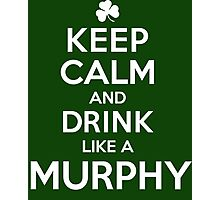 Hilarious 'Keep Calm and Drink Like a Murphy' St. Patrick's Day Hoodie and Acccessories Photographic Print