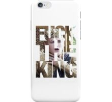 F*ck the King (Choking- Thick text) iPhone Case/Skin