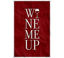 Wine Me Up Photographic Print