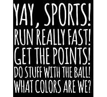 Funny 'Yay Sports!' Snarky Non-Sports Fan T-Shirt and Gift Ideas Photographic Print