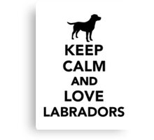 Keep calm and love Labradors Canvas Print