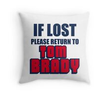 IF LOST PLEASE RETURN TO TOM BRADY Throw Pillow