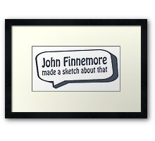 John Finnemore made a sketch about that Framed Print
