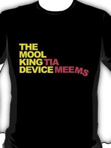 The Mool King Device - Tia Meems T-Shirt