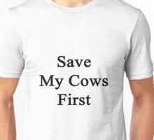 Save My Cows First  Unisex T-Shirt