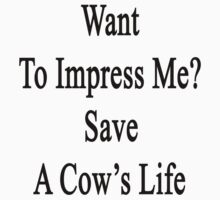 Want To Impress Me? Save A Cow's Life  by supernova23