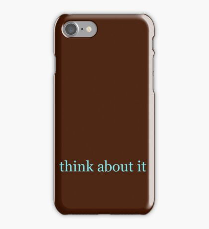 think about it iPhone Case/Skin