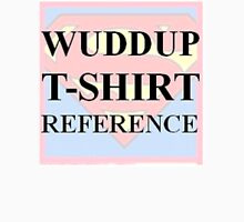Wuddup T-Shirt Reference Unisex T-Shirt