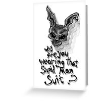 Why are you wearing that stupid man suit? Greeting Card