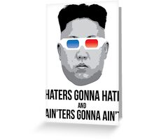 Kim Jong Un - Haters Gonna Hate Greeting Card