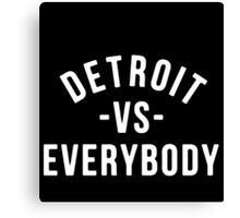 Detroit VS Everybody Canvas Print