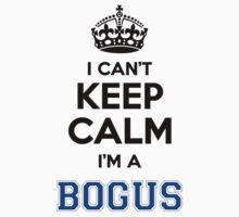 I cant keep calm Im a BOGUS by icant