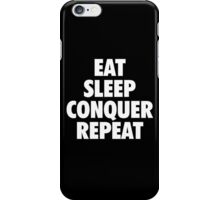 EAT SLEEP CONQUER REPEAT iPhone Case/Skin
